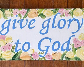 Give Glory To God Handpainted Quote Sign 7x20