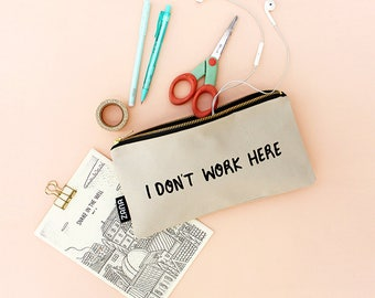 I Don't Work Here Pencil Bag