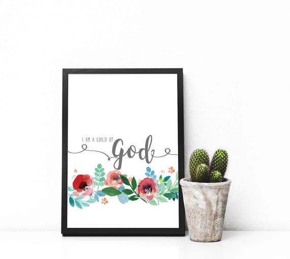 I am a Child of God LDS, Mormon, Christian, Baptism, Young Women's, Primary, watercolor flowers, floral Print - Digital Instant Download