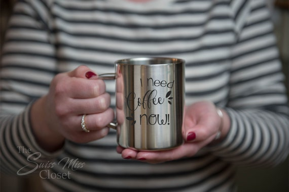 Stainless Steel Coffee or Tea Mug Cup I Need Coffee Now 15oz Eco Friendly Great Mother's Day Gift