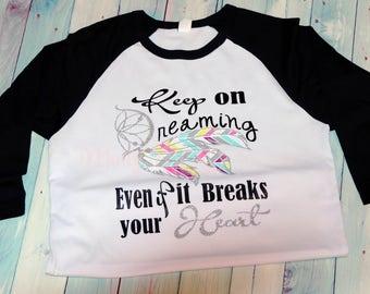 Youth Raglan-Keep on dreamin even if it breaks your heart