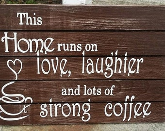Coffee, coffee sign, coffee decor, This home runs on love, laughter and lots of strong coffee, wood sign, home decor, ready to ship
