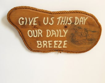 Vintage Wood Give Us This Day Our Daily Breeze Wall Hanging // Sailing sail shit boat nautical cottage cabin rope