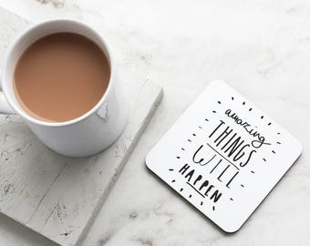 Amazing Things Will happen Coaster -  Motivational Coaster - Gift For Her - Fun Coaster - CO01