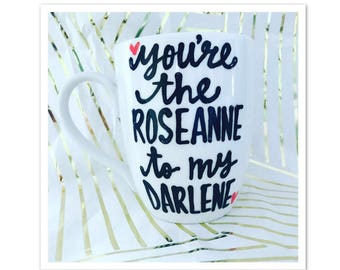 You're the Roseanne to my Darlene -Mother's Day gift to mom from daughter  Mother Daughter Gifts for Mother's Day- Roseanne TV Show