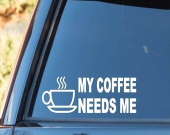 C1131 My Coffee Needs Me Decal Sticker