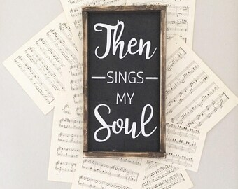Then Sings My Soul Sign / Wood Sign / Then Sings My Soul / Wooden Sign