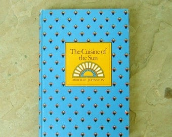 The Cuisine of the Sun by Mireille Johnston Classic Recipes from Nice and Provence, 1976 Vintage Cookbook