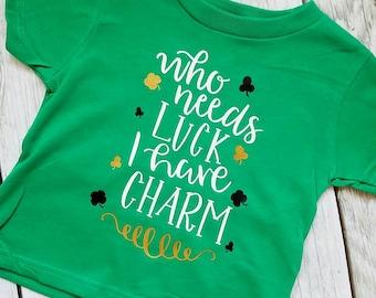 Who needs luck I have Charm, Shamrock Shirt, St Patrick's Day shirt, St pattys shirt, kids st pattys shirt, boys st patricks day Shirt