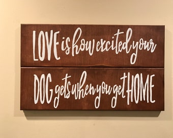 Love Is How Excited Your Dog Gets When You Get Home Wood Sign