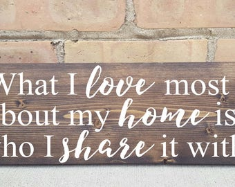What I love most about my home is who I share it with, wood signs, home decor, wood signs