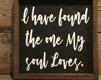 I have found the one my soul loves Wood Sign
