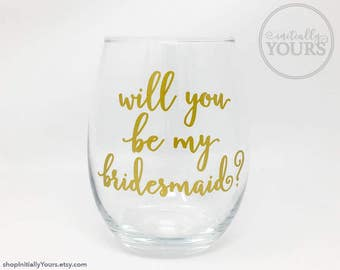Will You Be My Bridesmaid Wine Glass, Bridesmaid Proposal, Maid of Honor, Wedding Party Glass, Stemless Wine Glass
