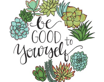 "Be Good to Yourself Succulent Border 8.5""x11"" {pen & ink} [Wall art] Illustration and Hand Lettering"