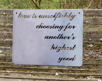 love is unselfishly choosing for another's highest good Rustic Raw Steel Mothers Day, Metal Sign, Wedding, Anniversary