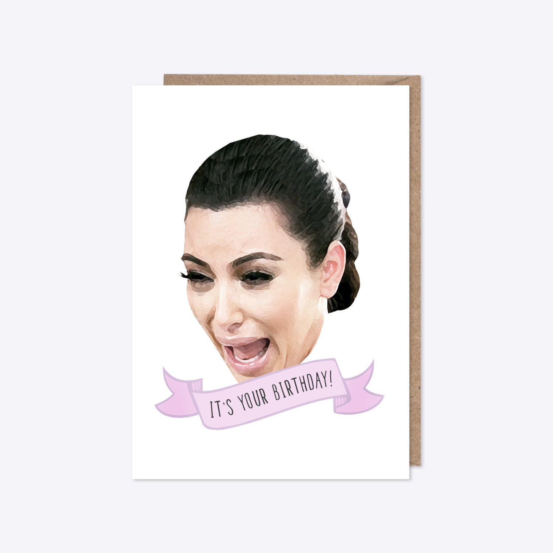 Birthday Card Kim Kardashian Ugly Cry Funny Kim – Kim Kardashian Birthday Card