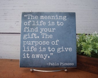 The Meaning of Life is to Find Your Gift - Quote tile sign. Pablo Picasso Quote. Inspirational quote. Gift for teacher, mom.