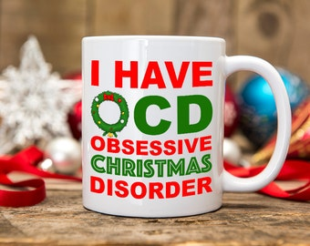 I Have OCD Obsessive Christmas Disorder Christmas Mug - Gift Mugs - Fun Christmas Gift - Christmas Gift - Coffee Cup - Tea Cup - Festive Mug