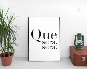 Que Sera Sera, Home Decor, Print,Wall Decor,Housewarming,Housewarming Gifts,Art Prints,Quotes,Quote,Wall Art Prints,Printables,Motivational