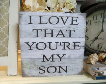 "Wood Son Sign, ""I Love That You're My Son"", Son Gift, Son Birthday Gift, Son Quote"