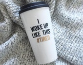 The ORIGINAL I Woke Up Like This Tired™ Travel Mug // coffee mug // hashtag tired // #TIRED mug // gifts for her // stocking stuffer