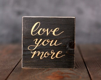 Love You More Sign, Wood Shelf Sitter, Hand Lettered Sign, Small Sign, Valentine's Day Gift, Custom Shelf Sitter, Anniversary Gift