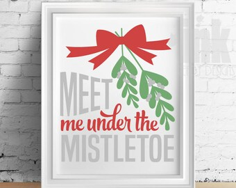 Printable Meet me under the Mistletoe Wall Art 11x14