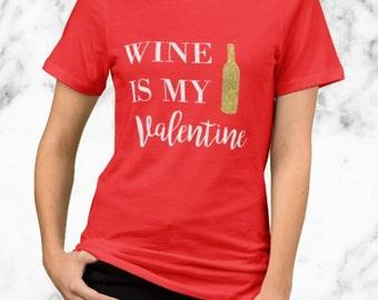 Wine Is My Valentine - Valentine's Day Shirt Humor - Gold Glitter Design