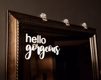 Hello Gorgeous Mirror Decal - Hello Gorgeous Decal - Vinyl Decal Sticker