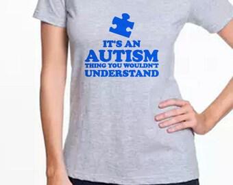 Autism Shirt - Autism Awareness Shirt - Autism Mom Shirt - Special Needs Mom - Special Needs Shirt - Autism Dad Shirt - It's An Autism Thing