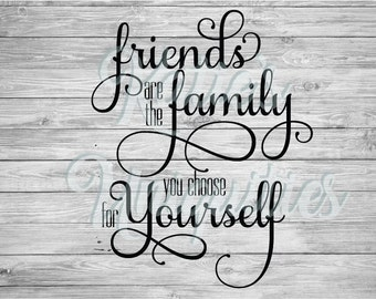 Friends are the Family You Choose for Yourself SVG DXF PNG Digital Cut File for use with Cutting Machines Cricut, Silhouette