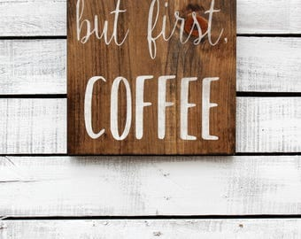 Wood Sign - Home Decor - But First, Coffee
