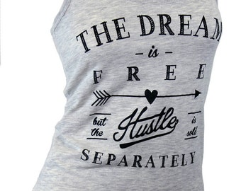 The dream is free but the hustle is sold separately. tank top. tank workout. racerback tank. womens graphic tees. tops and tanks. yoga tank.