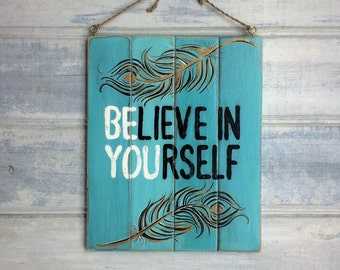 "Teal ""Believe in Yourself"" quote sign - Hand painted - Feathers design - Wood wall decor - Country cottage - Rustic farmhouse decor - Oak"