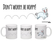 SALE, Don't worry, be hoppy!,  motivational mug, funny mug, gift for him, gift for her, rabbit mug, gift to cheer someone up, be happy mug