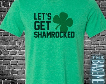 Let's Get Shamrocked - St. Patrick's Day State Adult FUNNY Shirt - St. Patty's Day - Drinking funny holiday shirt LGS