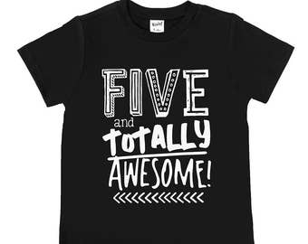 Five and Totally Awesome - Fifth Birthday Shirt - Five Year Old - Unsiex Birthday Shirt - FIVE - Birthday Boy - Birthday Girl - Trendy Tee