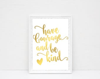 Have Courage Be Kind Print - Real Foil