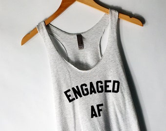 Engaged AF Tank Top for Women - Engagement Shirts - Funny Engagement Shirts - Newly Engaged Shirts - Engagement Gifts - Popular Engaged as