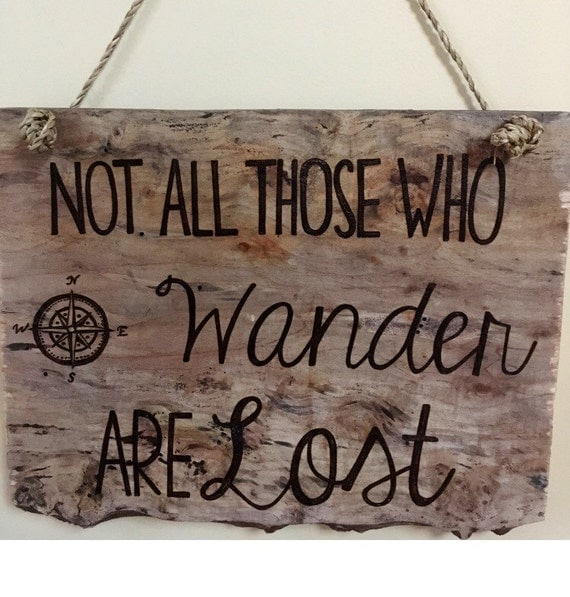 Not All Those Who Wander Are Lost Handburned Wood Sign