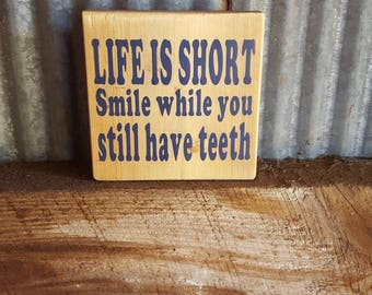 Life Is Short Rustic Sign~Teeth Sign~Smile Sign~Small Rustic Sign~Life Sign~Rustic Wood Sign~Gifts~Funny Sign~Humor~Life Is Short Smile