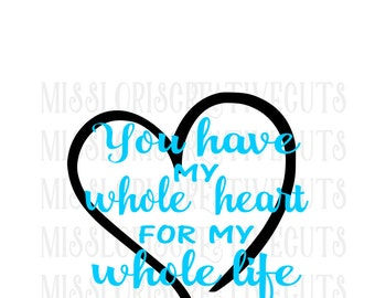 You have my whole heart for my whole life. Heart SVG Cut file  Cricut explore file  decal wood signs WEDDING