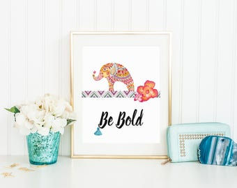 Be Bold, Digital Download, Bohemian Decor, Printable Wall Decor, Wall Art, Inspirational Quote, Printable Quote Art, Elephant Art