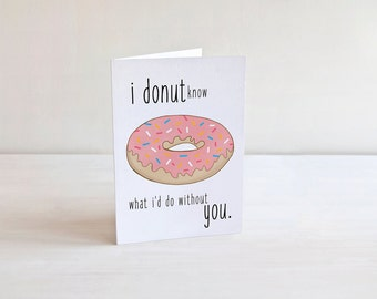 I Donut Know What I'd Do Without You Funny Love Card - Funny Anniversary Card for Your Boyfriend, Girlfriend, Husband or Wife