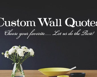 Custom Wall Quotes, Choose your Own Quote, Removable Wall Decal, Vinyl Letters, Multiple Colors