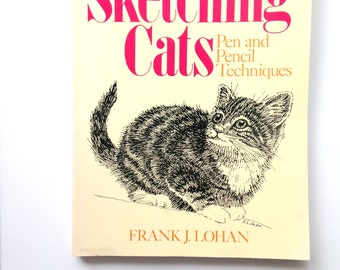 1990's Sketching Cats book by Frank J. Lohan, Pen and Pencil Techniques . Stipple . Kittens Kitties Kitty . Learn to Draw Guide . Artist