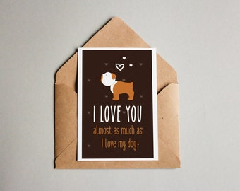 """Bulldog Card Download- """"I love you almost as much as I love my dog"""" - A fun printable dog card for Valentines Day or any other day!"""