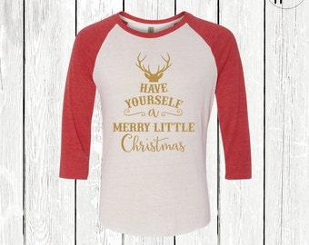 Have Yourself A Merry Little Christmas Raglan Tshirt, Womens Christmas Tshirt