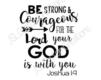 Be Strong and Courageous SVG, EPS, DXF, Png File, Joshua 1 9, Bible Verse, God is with you, Christian
