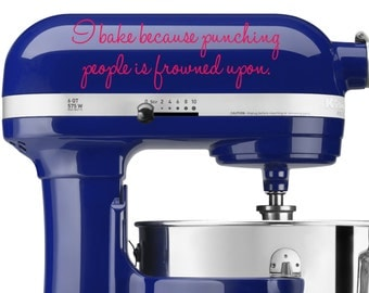 I Bake Because Punching People Is Frowned Upon decal - vinyl decal, home decor, vinyl sticker, kitchen aid decal, mixer vinyl decal
